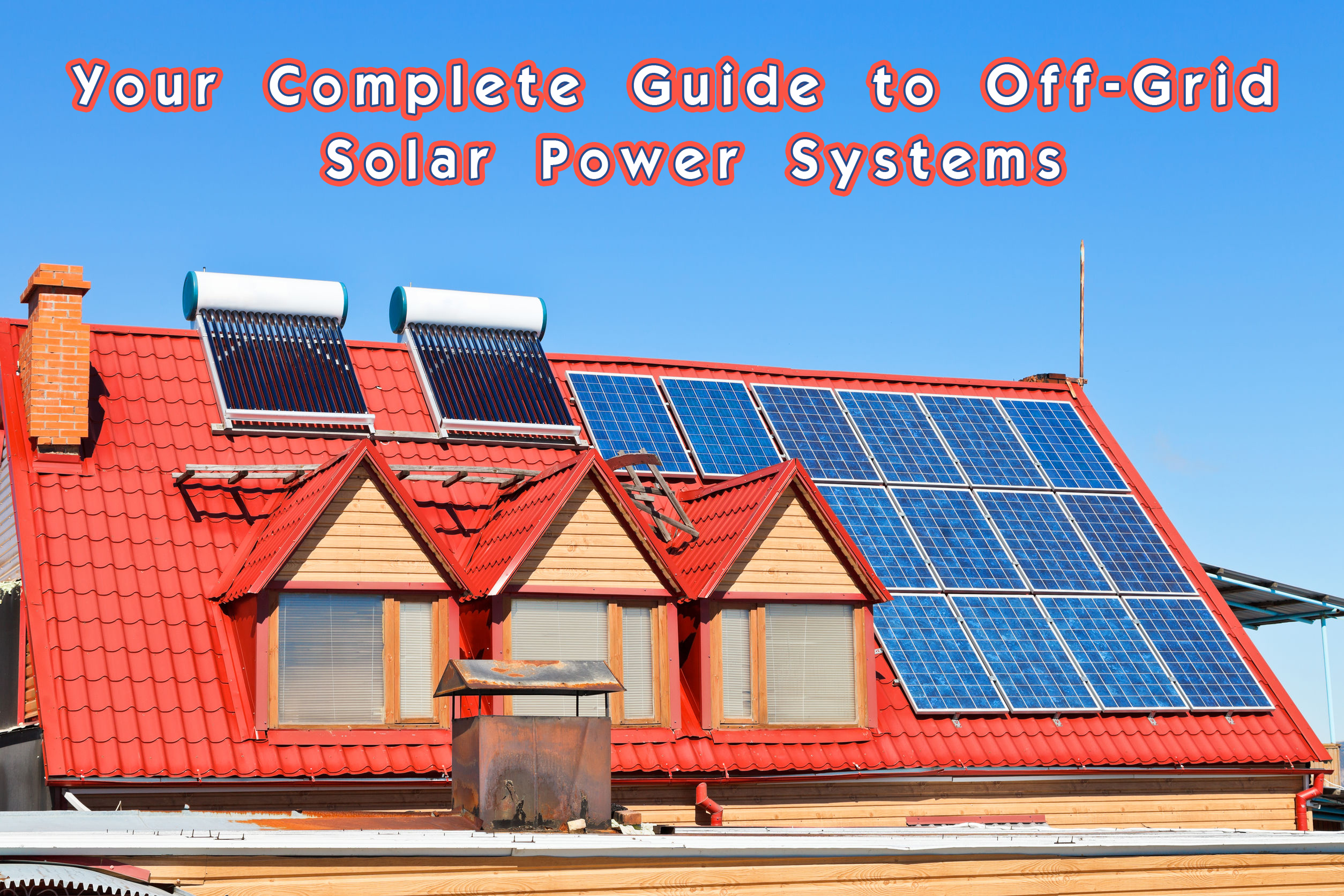 Your Complete Guide To Off Grid Solar Power Systems Our