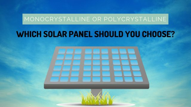 Monocrystalline or Polycrystalline: Which Solar Panel Should You Choose? 1